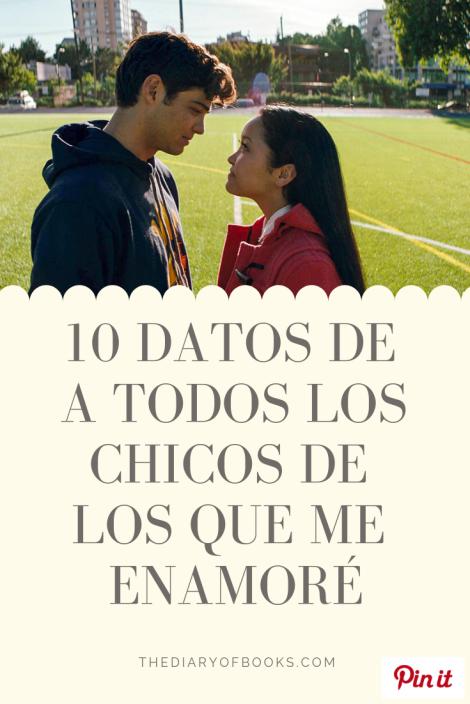 10 Datos de A Todos los Chicos de los que Me Enamoré